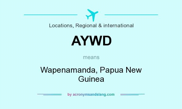 What does AYWD mean? It stands for Wapenamanda, Papua New Guinea