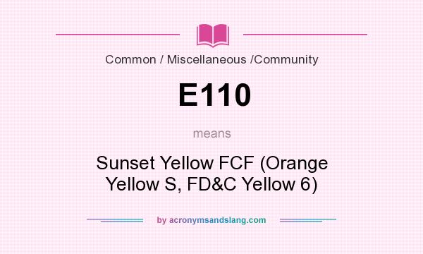 What does E110 mean? It stands for Sunset Yellow FCF (Orange Yellow S, FD&C Yellow 6)