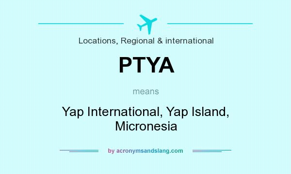 What does PTYA mean? It stands for Yap International, Yap Island, Micronesia