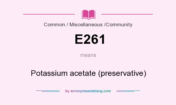 What does E261 mean? It stands for Potassium acetate (preservative)