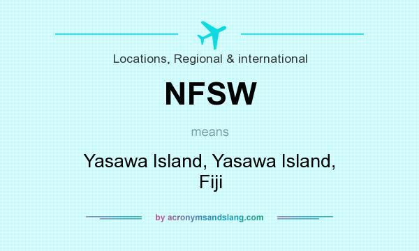What does NFSW mean? It stands for Yasawa Island, Yasawa Island, Fiji