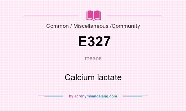 What does E327 mean? It stands for Calcium lactate