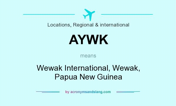 What does AYWK mean? It stands for Wewak International, Wewak, Papua New Guinea