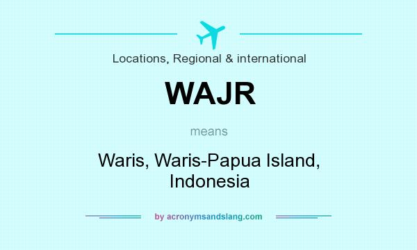 What does WAJR mean? It stands for Waris, Waris-Papua Island, Indonesia