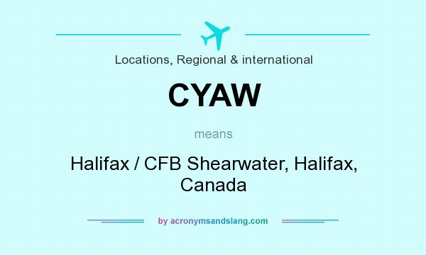 What does CYAW mean? It stands for Halifax / CFB Shearwater, Halifax, Canada
