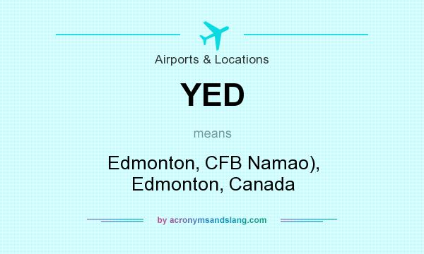 What does YED mean? It stands for Edmonton, CFB Namao), Edmonton, Canada