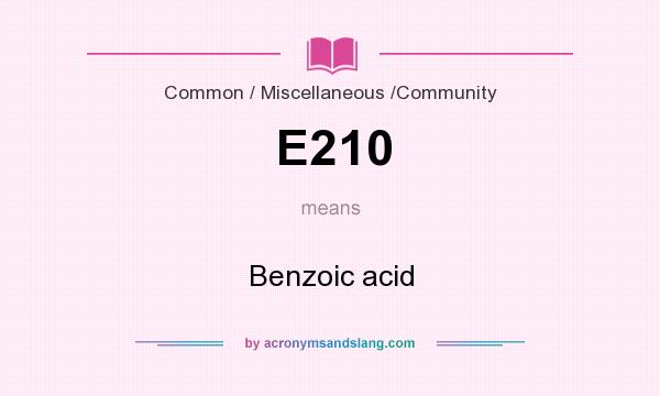 What does E210 mean? It stands for Benzoic acid