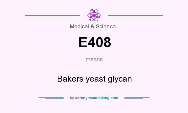 What does E408 mean? It stands for Bakers yeast glycan