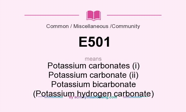 What does E501 mean? It stands for Potassium carbonates (i) Potassium carbonate (ii) Potassium bicarbonate (Potassium hydrogen carbonate)
