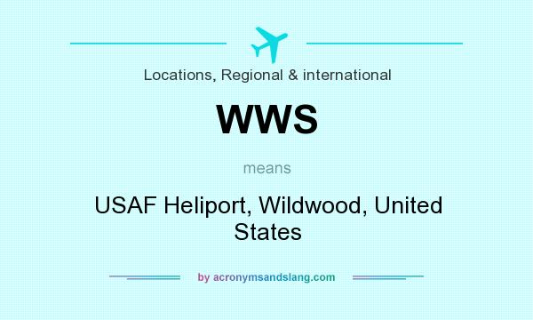 What does WWS mean? It stands for USAF Heliport, Wildwood, United States