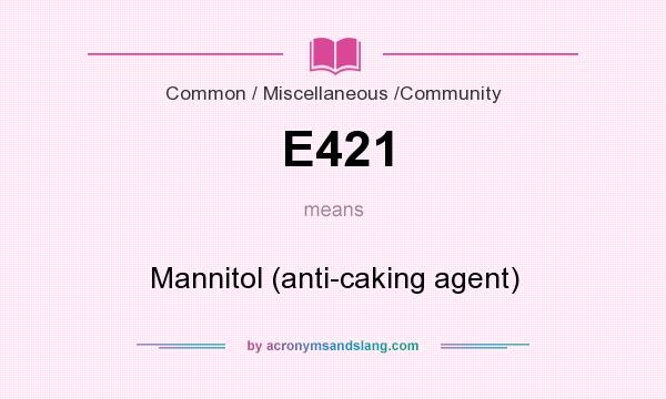 What does E421 mean? It stands for Mannitol (anti-caking agent)