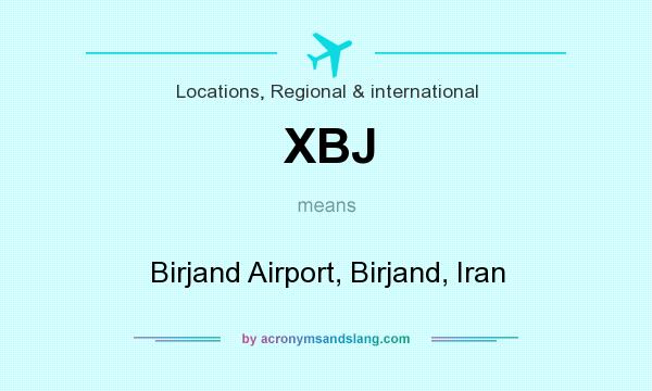 What does XBJ mean? It stands for Birjand Airport, Birjand, Iran