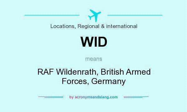 What does WID mean? It stands for RAF Wildenrath, British Armed Forces, Germany