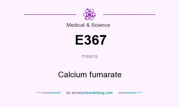 What does E367 mean? It stands for Calcium fumarate