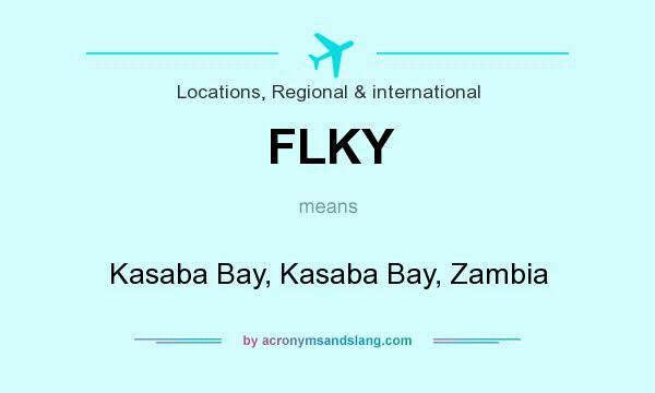 What does FLKY mean? It stands for Kasaba Bay, Kasaba Bay, Zambia