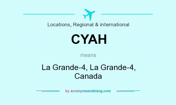 What does CYAH mean? It stands for La Grande-4, La Grande-4, Canada