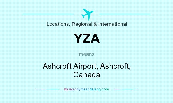What does YZA mean? It stands for Ashcroft Airport, Ashcroft, Canada