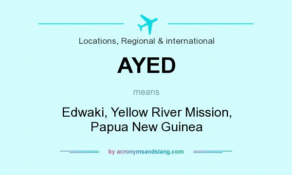 What does AYED mean? It stands for Edwaki, Yellow River Mission, Papua New Guinea