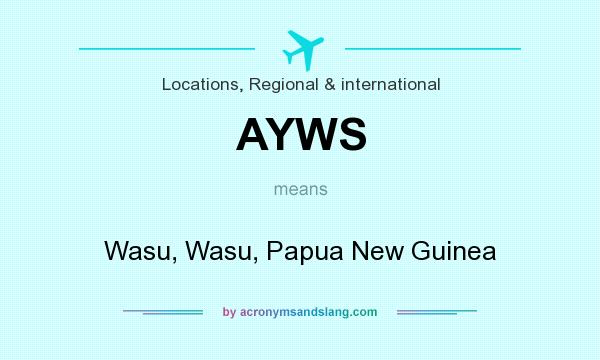 What does AYWS mean? It stands for Wasu, Wasu, Papua New Guinea