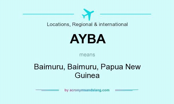 What does AYBA mean? It stands for Baimuru, Baimuru, Papua New Guinea