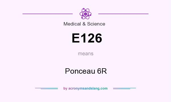 What does E126 mean? It stands for Ponceau 6R