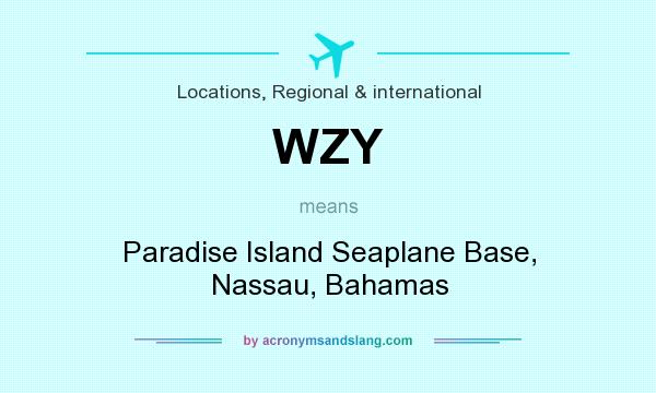 What does WZY mean? It stands for Paradise Island Seaplane Base, Nassau, Bahamas