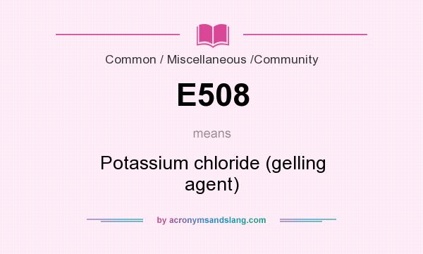 What does E508 mean? It stands for Potassium chloride (gelling agent)