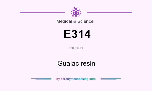 What does E314 mean? It stands for Guaiac resin