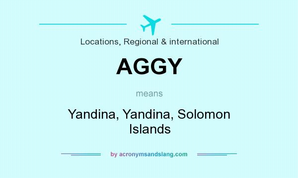 What does AGGY mean? It stands for Yandina, Yandina, Solomon Islands