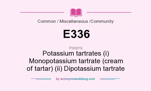 What does E336 mean? It stands for Potassium tartrates (i) Monopotassium tartrate (cream of tartar) (ii) Dipotassium tartrate