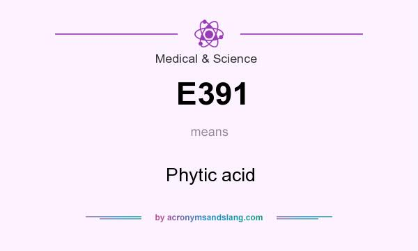 What does E391 mean? It stands for Phytic acid