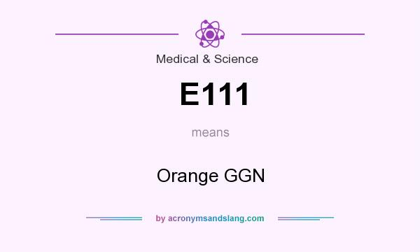What does E111 mean? It stands for Orange GGN