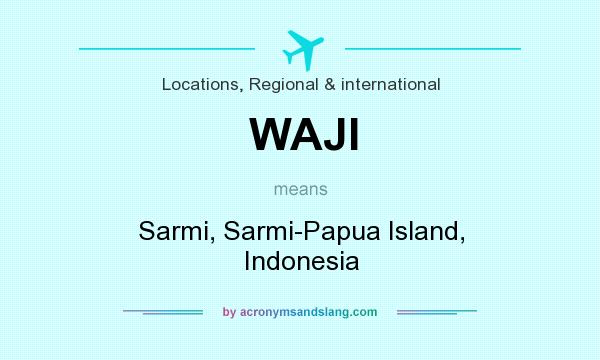 What does WAJI mean? It stands for Sarmi, Sarmi-Papua Island, Indonesia