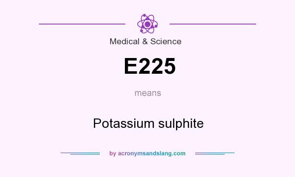 What does E225 mean? It stands for Potassium sulphite