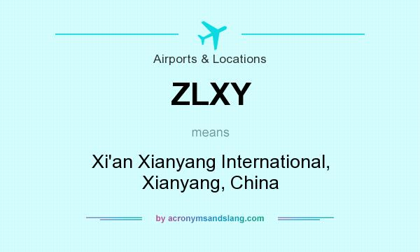 What does ZLXY mean? It stands for Xi`an Xianyang International, Xianyang, China