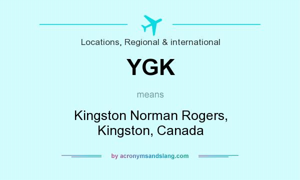 What does YGK mean? It stands for Kingston Norman Rogers, Kingston, Canada