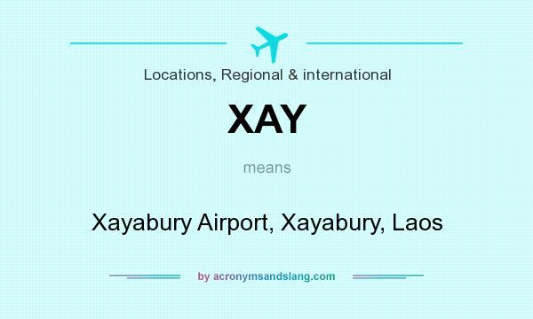 What does XAY mean? It stands for Xayabury Airport, Xayabury, Laos