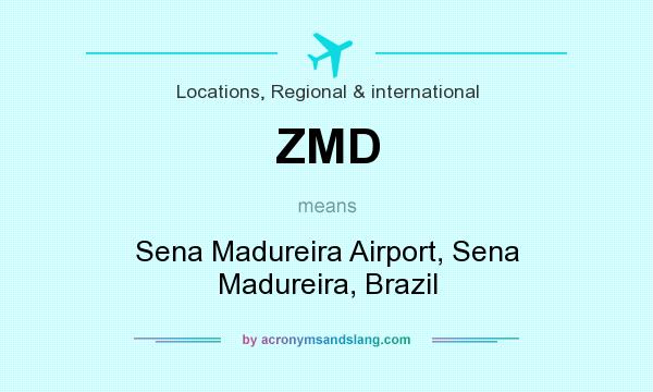 What does ZMD mean? It stands for Sena Madureira Airport, Sena Madureira, Brazil