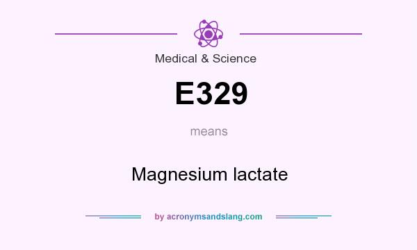 What does E329 mean? It stands for Magnesium lactate