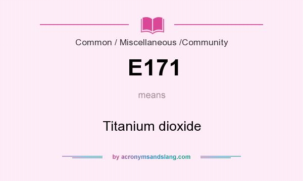 What does E171 mean? It stands for Titanium dioxide