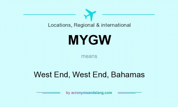 What does MYGW mean? It stands for West End, West End, Bahamas