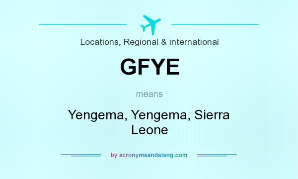 What does GFYE mean? It stands for Yengema, Yengema, Sierra Leone