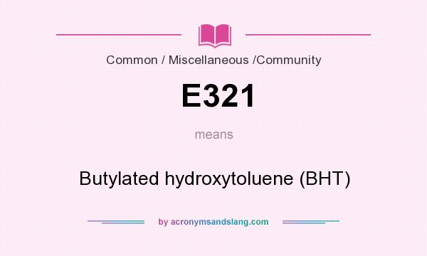What does E321 mean? It stands for Butylated hydroxytoluene (BHT)