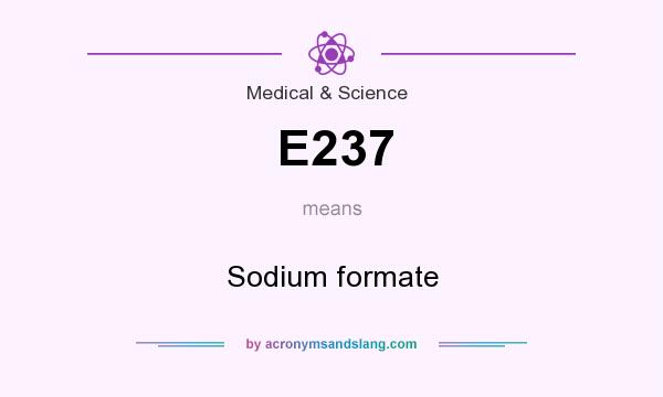 What does E237 mean? It stands for Sodium formate