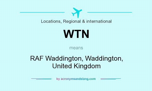 What does WTN mean? It stands for RAF Waddington, Waddington, United Kingdom