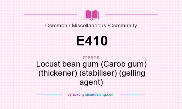 What does E410 mean? It stands for Locust bean gum (Carob gum) (thickener) (stabiliser) (gelling agent)