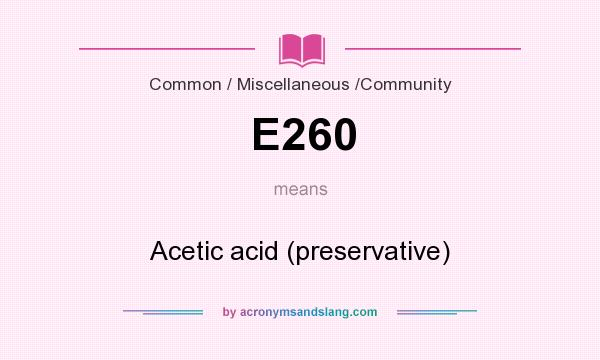 What does E260 mean? It stands for Acetic acid (preservative)