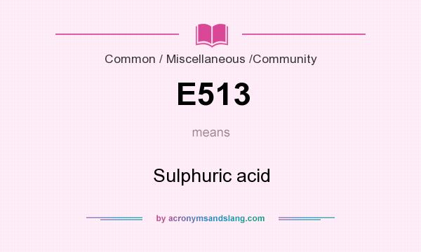 What does E513 mean? It stands for Sulphuric acid