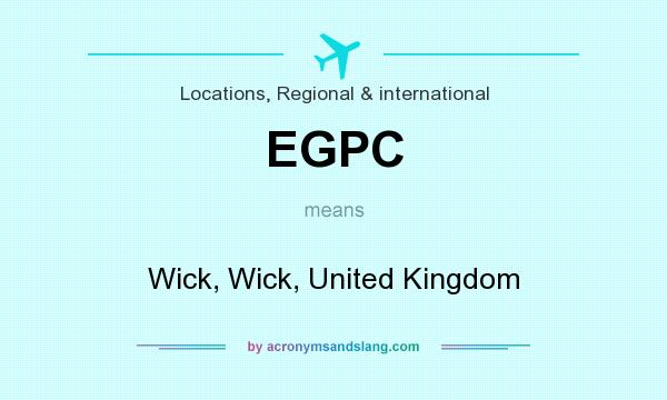 What does EGPC mean? It stands for Wick, Wick, United Kingdom