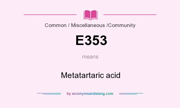 What does E353 mean? It stands for Metatartaric acid